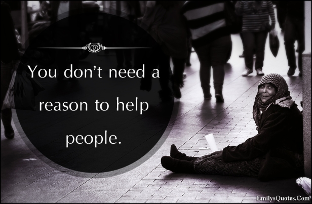 emilysquotes-com-need-reason-help-people-being-a-good-person-kindness-morality-inspirational-unknown